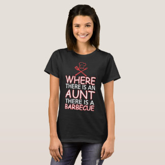 Where There Is An Aunt There Is A Barbecue T-Shirt