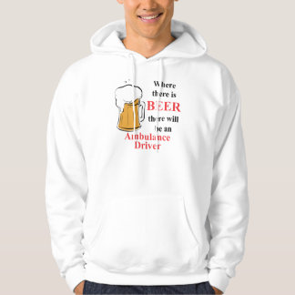 Where there is Beer - Ambulance Driver Hoodie