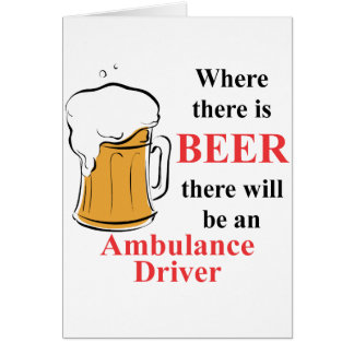 Where there is Beer - Ambulance Driver Note Card