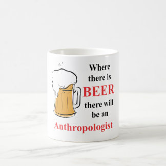 Where there is Beer - Anthropologist Coffee Mug