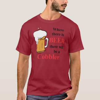 Where there is Beer - Cobbler T-Shirt