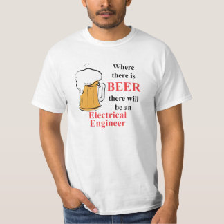Where there is Beer - Electrical Engineer T-Shirt