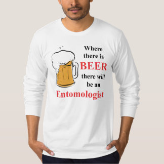 Where there is Beer - Entomologist T-Shirt
