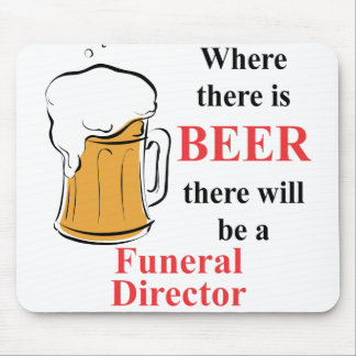 Where there is Beer - Funeral Director Mouse Pad