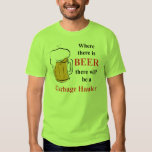 Where there is Beer - Garbage Hauler Tee Shirt