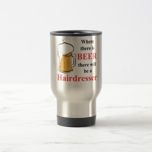Where there is Beer - Hairdresser Mug