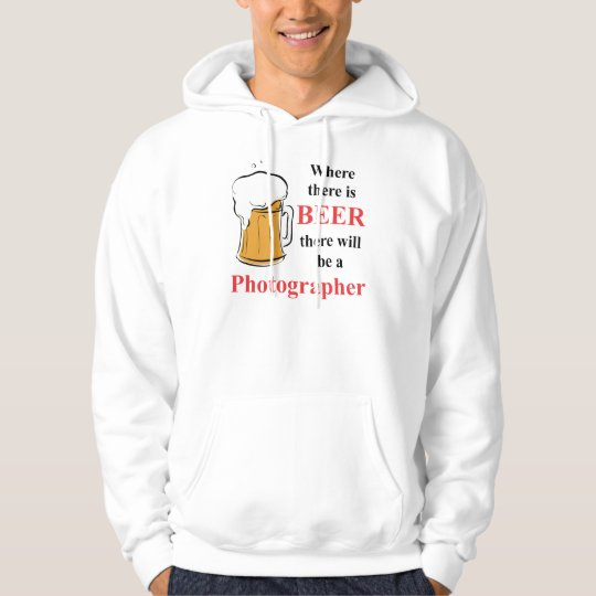 Where there is Beer - Photographer Hoodie