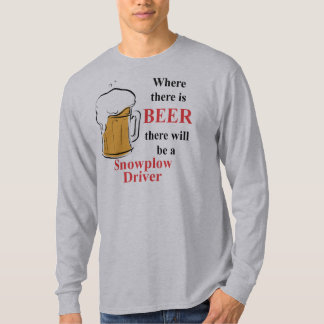 Where there is Beer - Snowplow Driver T-Shirt
