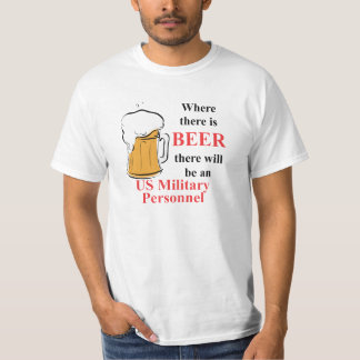 Where there is Beer - US Military Personnel T-Shirt