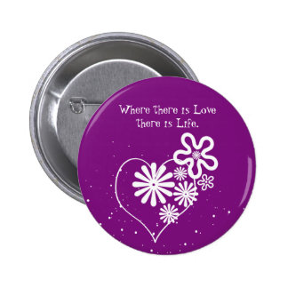 Where there is Love there is Life. Flowers & Heart 2 Inch Round Button