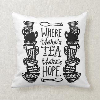 where there's tea there's hope cushion b&w