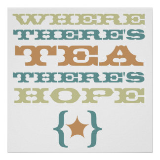 where there's tea there's hope large poster