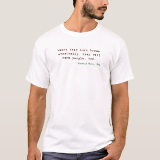 """""""Where They Burn Books, Eventually They Will Burn T-Shirt"""