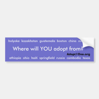 Where will YOU adopt from? Bumper Sticker