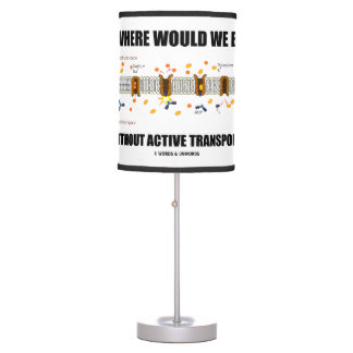 Where Would We Be Without Active Transport? Table Lamp