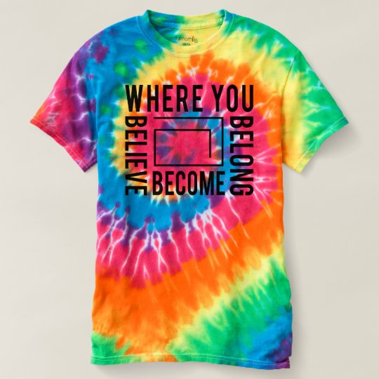 Where you BELIEVE BELONG BECOME T-shirt