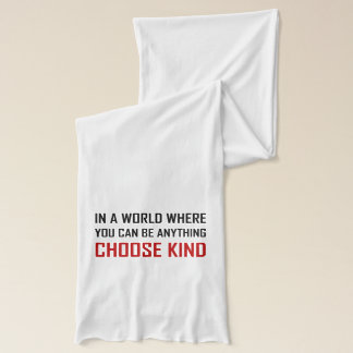 Where You Can Be Anything Choose Kind Quote Scarf