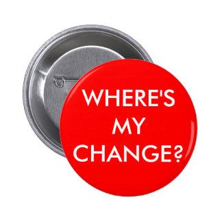 WHERE'S MY CHANGE? 2 INCH ROUND BUTTON