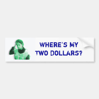 Where's My Two Dollars Bumper Sticker