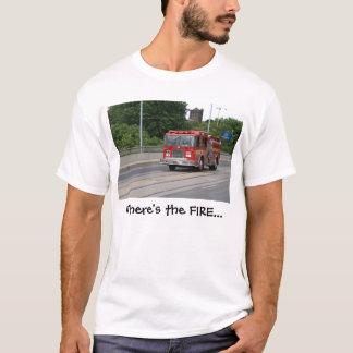 Where's the FIRE... T-Shirt