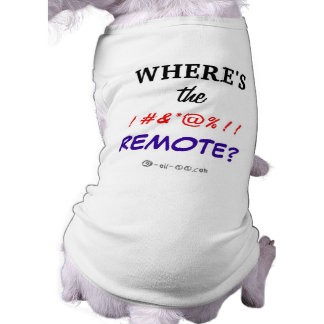 Where's the !#&*@%!! Remote? Shirt