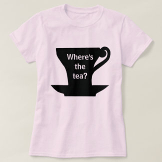 Where's the Tea? Shirt