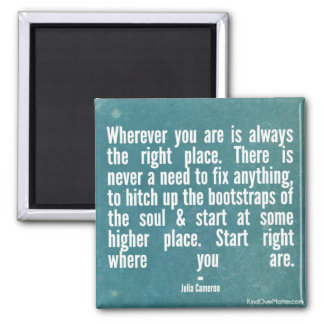 Wherever you are is always the right place magnet