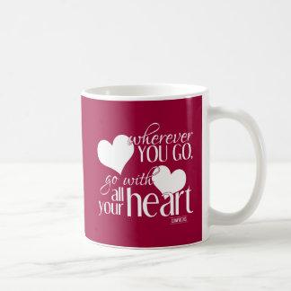 Wherever You Go, Go With All Your Heart Coffee Mug