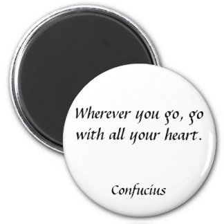 Wherever you go, go with all your heart., Confu... Magnet