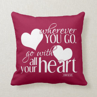 Wherever you go, go with all your Heart Throw Pillow