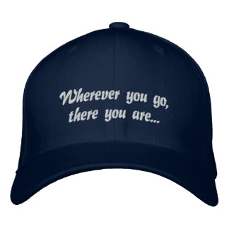 Wherever you go, there you are... embroidered hat