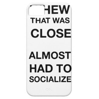 whew that was close almost had to socialize iPhone 5 cover
