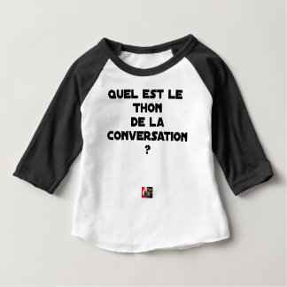 WHICH IS THE TUNA OF THE CONVERSATION BABY T-Shirt