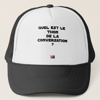 WHICH IS THE TUNA OF THE CONVERSATION TRUCKER HAT