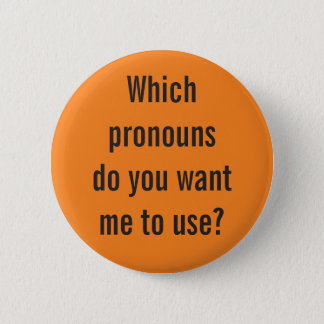 """""""Which pronouns do you want me to use?"""" 2 Inch Round Button"""