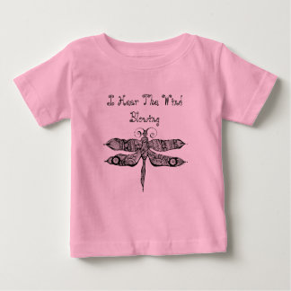 Whimsy Dragonfly I Hear The Wind Blowing Quote Baby T-Shirt