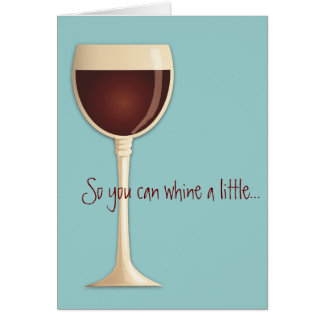 Whine a little, Wine a lot Cope Encouragement Card