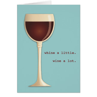 Whine a little, Wine a lot Happy Birthday Card
