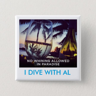 Whining Not Allowed In Paradise, I Dive With Al 2 Inch Square Button