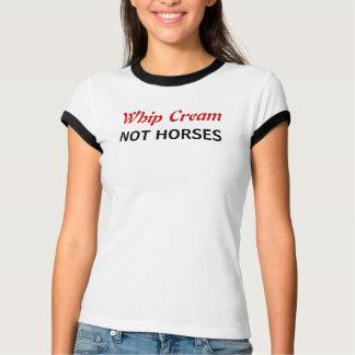 Whip Cream Not Horses T-Shirt