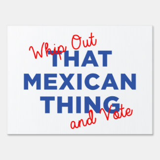 Whip Out That Mexican Thing and Vote: Hillary 2016 Sign