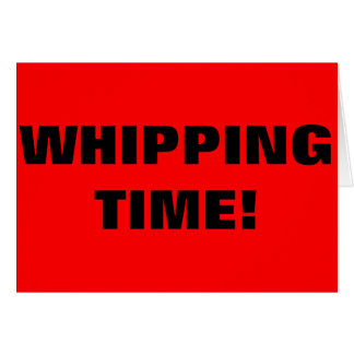 WHIPPING TIME! GREETING CARD