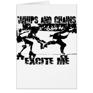 whips and chains excite me greeting card