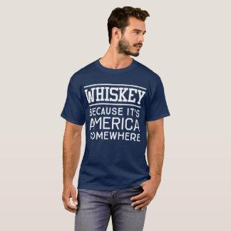 Whiskey because it's America somewhere whiskey fun T-Shirt