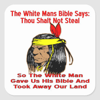 White Bible Say No Steal Then He Took Our Land Square Sticker