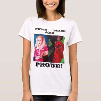 WHITE,BLACK AND PROUD! tee
