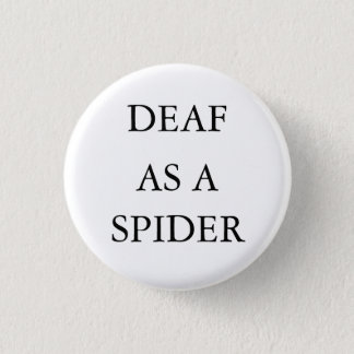 "White button/pin, ""Deaf as a Spider"" 1 Inch Round Button"