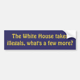 White House Illegals Bumper Sticker