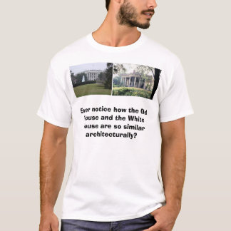 White House, Old House, Ever notice how the Old... T-Shirt