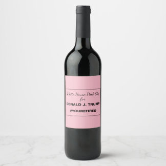 White House Pink Slip for Trump Resistance Wine Label